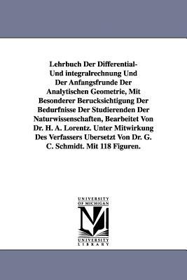Lehrbuch Der Differential- Und Integralrechnung Und Der Anfangsfrunde Der Analytischen Geometrie, Mit Besonderer Berucksichtigung Der Bedurfnisse Der - Lorentz, H a
