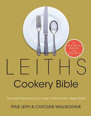 Leiths Cookery Bible - Leith, Prue, and Waldegrave, Caroline, and Spaull, Susan (Editor)