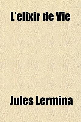 L'Elixir de Vie - Lermina, Jules