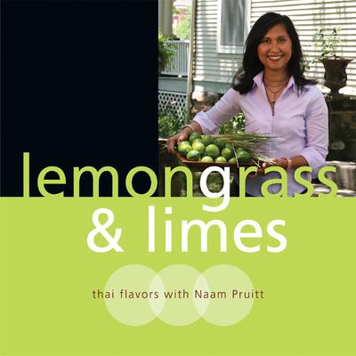 Lemongrass & Limes: Thai Flavors with Naam Pruitt - Pruitt, Naam