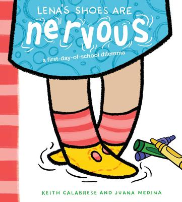 Lena's Shoes Are Nervous: A First-Day-Of-School Dilemma - Calabrese, Keith