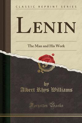 Lenin: The Man and His Work (Classic Reprint) - Williams, Albert Rhys
