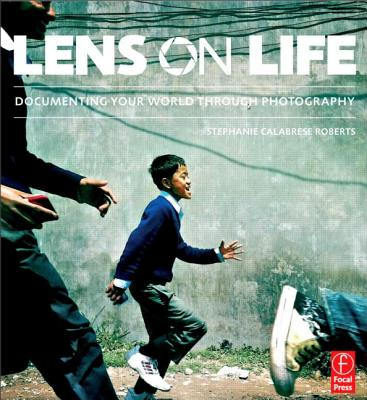 Lens on Life: Documenting Your World Through Photography - Roberts, Stephanie Calabrese