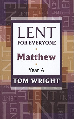 Lent for Everyone: Matthew Year A - Wright, Tom