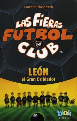 Leon El Gran Driblador. Las Fieras del Futbol 1 - Masannek, Joachim