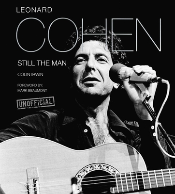 Leonard Cohen: Still the Man - Irwin, Colin, and Beaumont, Mark (Foreword by)