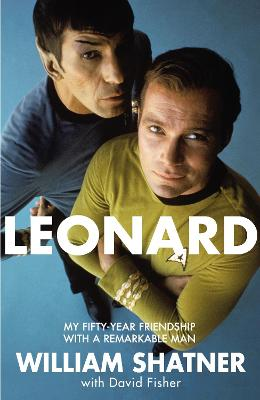 Leonard: My Fifty-Year Friendship With A Remarkable Man - Shatner, William