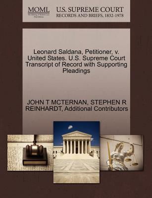 Leonard Saldana, Petitioner, V. United States. U.S. Supreme Court Transcript of Record with Supporting Pleadings - McTernan, John T, and Reinhardt, Stephen R, and Additional Contributors