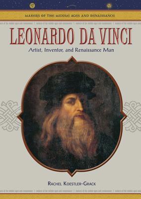 Leonardo Da Vinci: Artist, Inventor, and Renaissance Man - Koestler-Grack, Rachel A