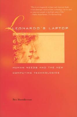 Leonardo's Laptop: Human Needs and the New Computing Technologies - Shneiderman, Ben