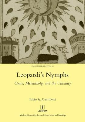 Leopardi's Nymphs: Grace, Melancholy, and the Uncanny - Camilletti, Fabio A.