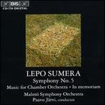 Lepo Sumera: Symphony No. 5; Music for Chamber Orchestra; In memoriam