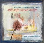 Lerner & Wall: Still Soft Voiced Heart (New Yiddish Lieder)