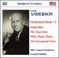 Leroy Anderson: Orchestral Music, Vol. 3 - Alasdair Malloy (typewriter); Catherine Moore (trumpet); BBC Concert Orchestra; Leonard Slatkin (conductor)
