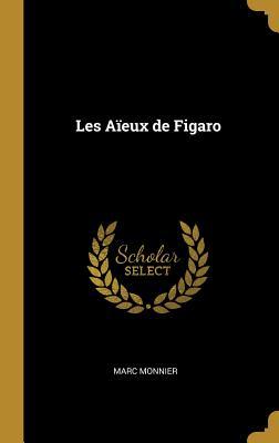 Les Aieux de Figaro - Monnier, Marc