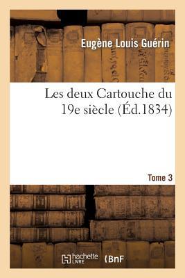 Les Deux Cartouche Du 19e Siecle. Tome 3 - Guerin-E