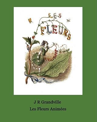 Les Fleurs Animees. 51 Coloured Plates - Grandville, J R
