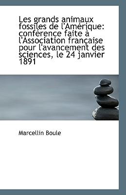 Les Grands Animaux Fossiles de L'Amerique: Conference Faite A L'Association Francaise Pour L'Avancem - Boule, Marcellin
