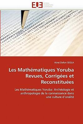 Les Math?matiques Yoruba Revues, Corrig?es Et Reconstitu?es - Segla-A