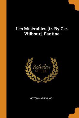 Les Misérables [tr. by C.E. Wilbour]. Fantine - Hugo, Victor Marie