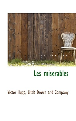 Les Miserables Vol. I - Hugo, Victor, and Little Brown and Company (Creator)
