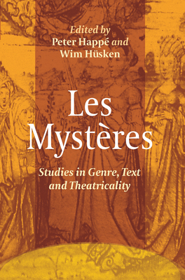 Les Mysteres: Studies in Genre, Text and Theatricality - Happe, Peter, and Husken, Wim