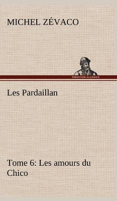 Les Pardaillan - Tome 06, Les Amours Du Chico - Zevaco, Michel