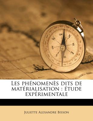 Les Phenomenes Dits de Materialisation: Etude Experimentale - Bisson, Juliette Alexandre