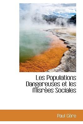 Les Populations Dangereuses Et Les Misrees Sociales - Cere, Paul