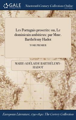 Les Portugais Proscrits: Ou, Le Dominicain Ambitieux: Par Mme. Barthelemy Hadot; Tome Second - Barthelemy-Hadot, Marie-Adelaide