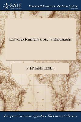 Les Voeux Temeraires: Ou, L'Enthousiasme - Genlis, Stephanie