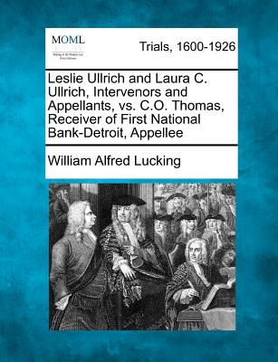 Leslie Ullrich and Laura C. Ullrich, Intervenors and Appellants, vs. C.O. Thomas, Receiver of First National Bank-Detroit, Appellee - Lucking, William Alfred