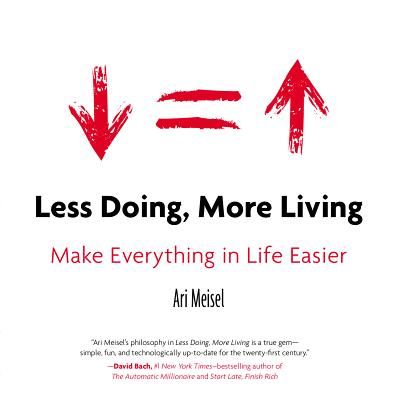 Less Doing, More Living: Make Everything in Life Easier - Meisel, Ari