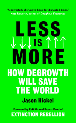 Less is More: How Degrowth Will Save the World - Hickel, Jason