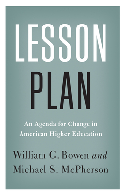Lesson Plan: An Agenda for Change in American Higher Education - Bowen, William G, and McPherson, Michael S