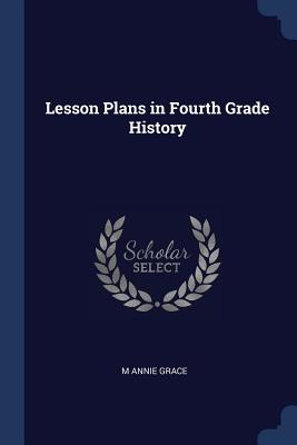 Lesson Plans in Fourth Grade History - Grace, M Annie
