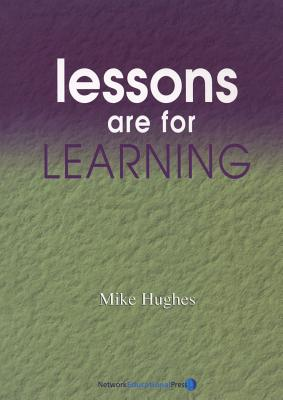 Lessons are For Learning - Hughes, Mike, and Peach, Sara (Editor), and Brighouse, Tim (Editor)