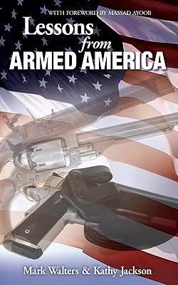 Lessons from Armed America - Walters, Mark, Professor, and Jackson, Kathy, and Ayoob, Massad (Foreword by)