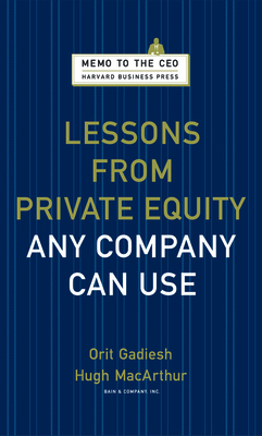 Lessons from Private Equity Any Company Can Use - Gadiesh, Orit, and MacArthur, Hugh