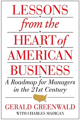 Lessons from the Heart of American Business: A Roadmap for Mgrs in the 21st Century - Greenwald, Gerald, and Madigan, Charles
