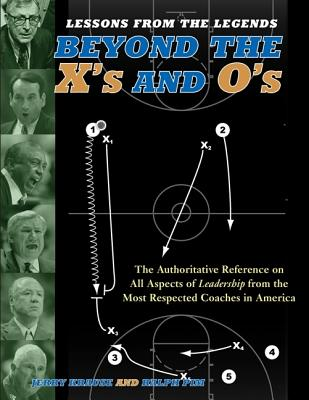 Lessons from the Legends: Beyond the X's and O's - Krause, Jerry V, and Pim, Ralph