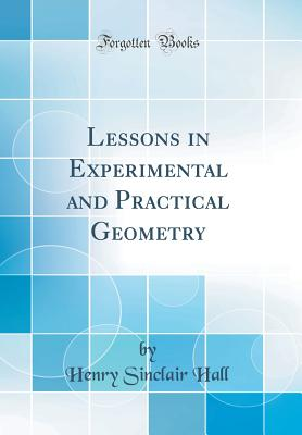 Lessons in Experimental and Practical Geometry (Classic Reprint) - Hall, Henry Sinclair