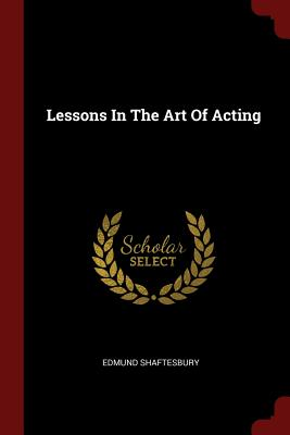 Lessons in the Art of Acting - Shaftesbury, Edmund