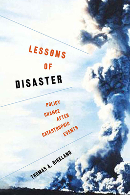 Lessons of Disaster: Policy Change After Catastrophic Events - Birkland, Thomas a