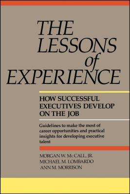 Lessons of Experience: How Successful Executives Develop on the Job - McCall, Morgan W