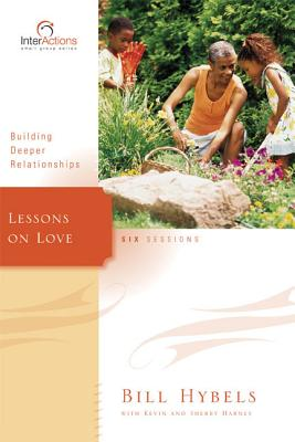 Lessons on Love: Building Deeper Relationships - Hybels, Bill, and Harney, Kevin G, and Harney, Sherry