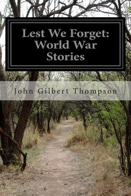 Lest We Forget: World War Stories - Thompson, John Gilbert