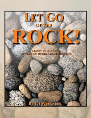 Let Go of the Rock! a New Look at the Dynamics of Self-Management - Wonson, Beth