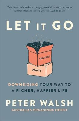 Let It Go: Downsizing Your Way to a Richer, Happier Life - Walsh, Peter