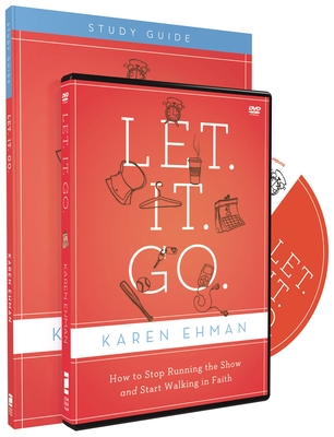 Let. It. Go. Study Pack: How to Stop Running the Show and Start Walking in Faith - Ehman, Karen